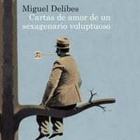 Cartas de amor de un sexagenario voluptuoso - Miguel Delibes