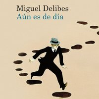 Aún es de día - Miguel Delibes