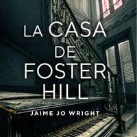 La casa de Foster Hill - Jaime Jo Wright