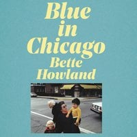 Blue in Chicago: and Other Stories - Bette Howland