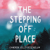 The Stepping Off Place - Cameron Kelly Rosenblum