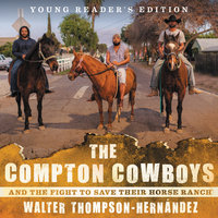 The Compton Cowboys: And the Fight to Save Their Horse Ranch (Young Readers' Edition) - Walter Thompson-Hernandez