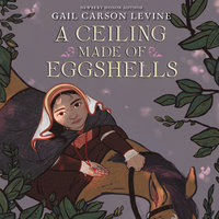 A Ceiling Made of Eggshells - Gail Carson Levine