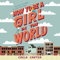 How to Be a Girl in the World - Caela Carter