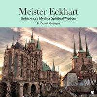 Meister Eckhart: Unlocking a Mystic's Spiritual Wisdom - Donald Goergen