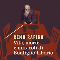 Vita, morte e miracoli di Bonfiglio Liborio - Remo Rapino