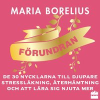 Förundran: De 30 nycklarna till djupare stressläkning, återhämtning och att lära sig njuta mer - Maria Borelius