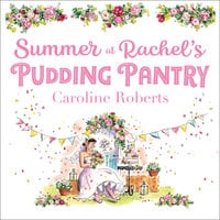 Summer at Rachel's Pudding Pantry - Caroline Roberts