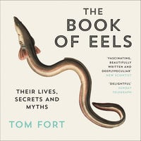 The Book of Eels: Their Lives, Secrets and Myths - Tom Fort
