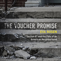 "The Voucher Promise: ""Section 8"" and the Fate of an American Neighborhood - Eva Rosen"