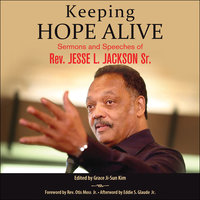 Keeping Hope Alive: Sermons and Speeches of Rev. Jesse L. Jackson, Sr. - Jesse L. Jackson