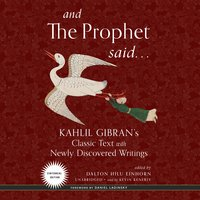 And the Prophet Said: Kahlil Gibran's Classic Text with Newly Discovered Writings - Kahlil Gibran