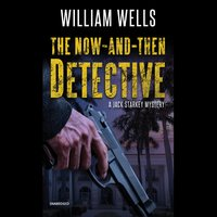 The Now-and-Then Detective: A Jack Starkey Mystery - William Wells