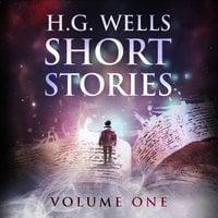 Short Stories: Volume One - H.G. Wells