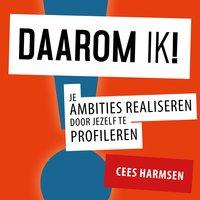 Daarom IK!: Je ambities realiseren door jezelf te profileren - Cees Harmsen