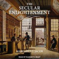 The Secular Enlightenment - Margaret Jacob
