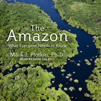 The Amazon: What Everyone Needs to Know - Mark J. Plotkin