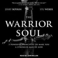 The Warrior Soul: Five Powerful Principles to Make You a Stronger Man of God - Jerry Boykin, Stu Weber