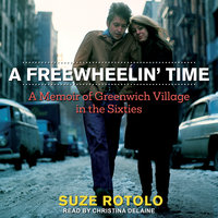 A Freewheelin' Time: A Memoir of Greenwich Village in the Sixties - Suze Rotolo