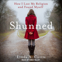 Shunned: How I Lost My Religion and Found Myself - Linda A. Curtis