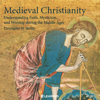 Medieval Christianity: Understanding Faith, Mysticism, and Worship during the Middle Ages - Christopher M. Bellitto