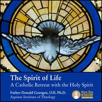 The Spirit of Life: A Catholic Retreat with the Holy Spirit - Donald Goergen