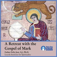 A Retreat with the Gospel of Mark - Felix Just