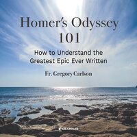 Homer's Odyssey 101: How to Understand the Greatest Epic Ever Written - Gregory I. Carlson