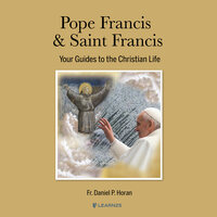 Pope Francis & Saint Francis: Your Guides to the Christian Life - Daniel P. Horan