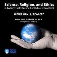 Science, Religion, and Ethics in Twenty-First Century Biomedical Discoveries: Which Way Is Forward? - Kevin FitzGerald