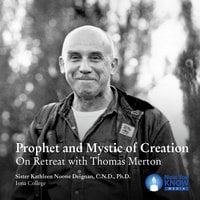 Prophet and Mystic of Creation: On Retreat with Thomas Merton