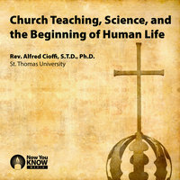 Church Teaching, Science, and the Beginning of Human Life - Alfred Cioffi