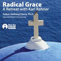 Radical Grace: Prayer and Reflection with Karl Rahner - Anthony J. Ciorra