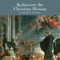 Rediscover the Christian Mission - Eduardo C. Fernandez