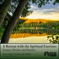 A Retreat with the Spiritual Exercises: Images, Poems, and Stories - Gregory I. Carlson