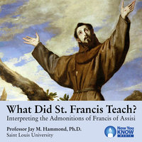 What Did St. Francis Teach? Interpreting the Admonitions of Francis of Assisi - Jay M. Hammond