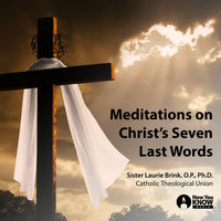 Meditations on Christ's Seven Last Words - Laurie Brink