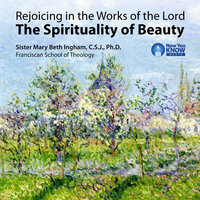Rejoicing in the Works of the Lord: The Spirituality of Beauty - Mary Beth Ingham