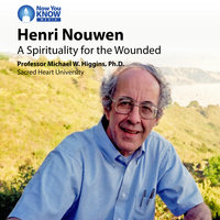 Henri Nouwen: A Spirituality for the Wounded - Michael W. Higgins