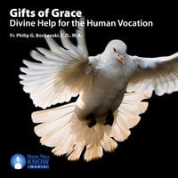 Gifts of Grace: Divine Help for the Human Vocation - Philip G. Bochanski