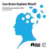 Can Brain Explain Mind? - Robert Lawrence Kuhn