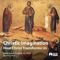 Christic Imagination: How Christ Transforms Us - Robert P. Imbelli