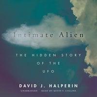 Intimate Alien: The Hidden Story of the UFO - David Halperin