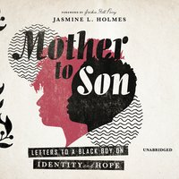 Mother to Son: Letters to a Black Boy on Identity and Hope - Jasmine L. Holmes