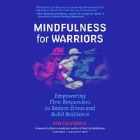Mindfulness for Warriors: Empowering First Responders to Reduce Stress and Build Resilience - Kim Colegrove