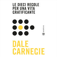 Le dieci regole per una vita gratificante - Dale Carnegie