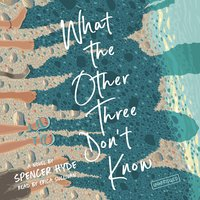 What the Other Three Don't Know: A Novel - Spencer Hyde