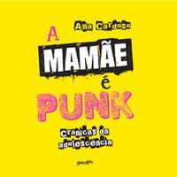 A mamãe é punk - Ana Cardoso