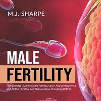 Male Fertility: The Ultimate Guide to Male Fertility - M.J. Sharpe