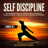 Self Discipline 2 Books in 1: The Complete Blueprint to hack your Mind and become a Productivity Beast - Self Discovery Academy